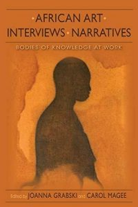 Book cover for African Art, Interviews, Narratives: Bodies of Knowledge at Work