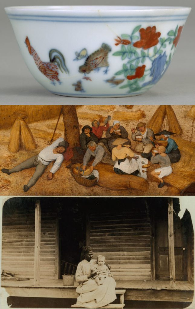 The image depicts: at top, a Chinese porcelain cup with chickens and flowers; at middle, a detail of a Breughel painting of harvesters breaking for a meal; at bottom, a Lewis Hines photograph of an African-American woman holding a white infant on a cabin porch.