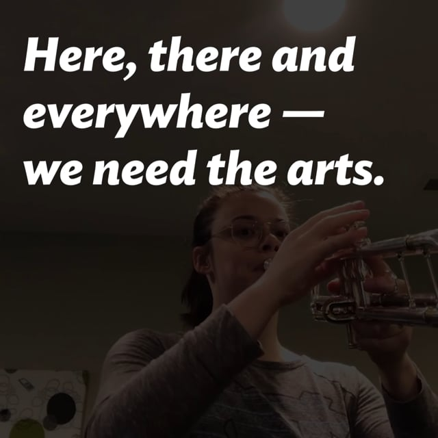 Here, There and Everywhere--We Need the Arts